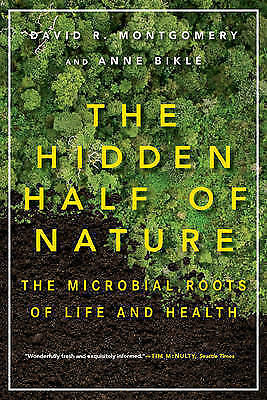 The Hidden Half of Nature The Microbial Roots of Life and Health 9780393353372
