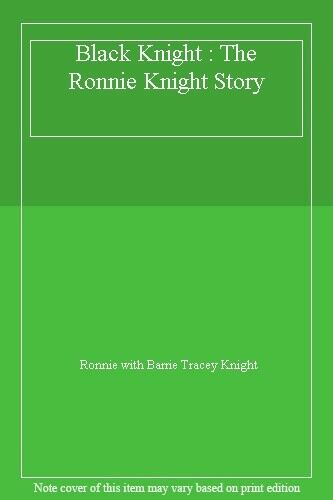 Black Knight: The Ronnie Knight Story By Ronnie Knight, Barrie Tracey