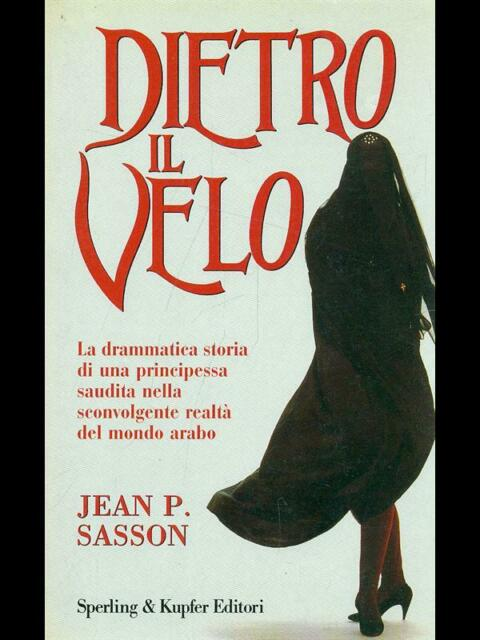 DIETRO IL VELO  SASSON JEAN P.  SPERLING & KUPFER 1994 NARRA
