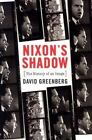 Nixons Shadow : The History of an Image by David Greenberg (2003, Hardcover)