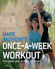 The Mark Anthony's Once-a-week Workout: Transform Your Body in 12 Weeks by Mark Anthony (Paperback, 2006)