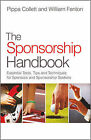 The Sponsorship Handbook: Essential Tools, Tips and Techniques for Sponsors and Sponsorship Seekers by Pippa Collett, William Fenton (Hardback, 2011)