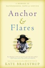 Anchor and Flares : A Memoir of Motherhood, Hope, and Service by Kate...