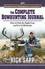 The Complete Bowhunting Journal: Gear and Tactics to Help You Get a Trophy This Season by Rick Sapp (Hardback, 2013)