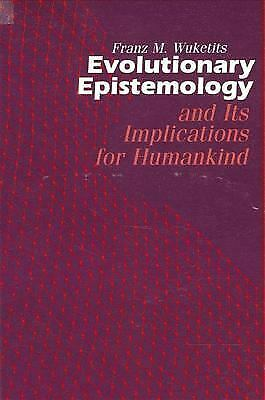 Evolutionary Epistemology and Its Implications for Humankind Franz M. Wuketits