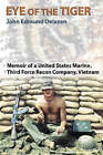 Eye of the Tiger: Memoir of a United States Marine, Third Force Recon Company, Vietnam by John Edmund Delezen (Paperback, 2003)
