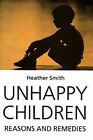 Unhappy Children: Reasons and Remedies by Heather Smith (Paperback, 1995)