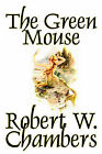 NEW The Green Mouse by Robert W. Chambers