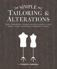 Simple Tailoring and Alterations : Hems - Waistbands - Seams - Sleeves - Pockets - Cuffs - Darts - Tucks - Fastenings - Necklines - Linings by J. Francois-Campbell (2016, Paperback)