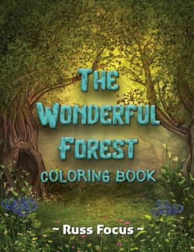 The Wonderful Forest Coloring Book : With Enchanted Forest Animals Coloring  Book For Adults And Teens Gorgeous Fantasy Landscape Scenes Relaxing,  Inspiration By Russ Russ Focus (2018, Trade Paperback) For Sale Online  EBay