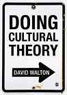 Doing Cultural Theory: Explorations in Interpretation and Analysis by Dr David Joseph Walton (Hardback, 2012)