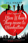 What Happens to Men When They Move to Manhattan? by Jill Knapp (Paperback, 2014)