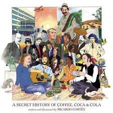 A Secret History of Coffee, Coca & Cola von Ricardo Cortes (2012, Gebunden)