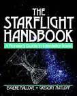 The Starflight Handbook: Pioneer's Guide to Interstellar Travel by Gregory L. Matloff, Eugene F. Mallove (Paperback, 1989)