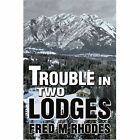 Trouble in Two Lodges by Fred M Rhodes (Paperback / softback, 2003)