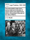 The Advocate's Note Book: Being Notes and Minutes of Cases Heard and Determined Before the Judicial Tribunals of the Isle of Mann. by J C Bluett (Paperback / softback, 2010)