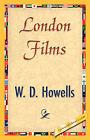 London Films by W D Howells, Howells W D Howells (Paperback / softback, 2007)