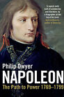 Napoleon: v. 1: Path to Power 1769 - 1799 by Philip Dwyer (Paperback, 2008)