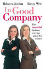 In Good Company: The Essential Business Start-up Guide for Women by Rebecca Jordan, Kirsty Weir (Paperback, 2006)