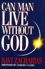 Can Man Live Without God by Ravi Zacharias (1996, Paperback, New Edition)