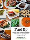 Fuel Up: Science-Based Nutrition Strategies and Delicious Recipes to Help Power Through Your Day by Georgie Fear (Paperback / softback, 2011)