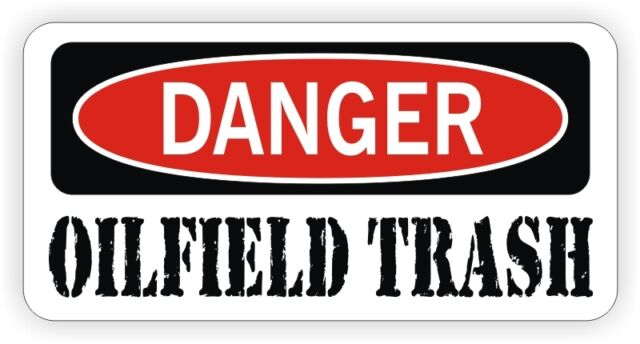 OILFIELD TRASH Hard Hat Sticker / Danger Decal / Label Driller Roughneck Oil USA