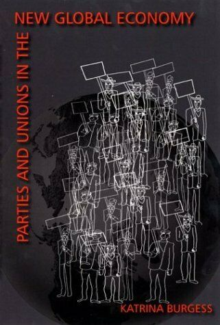Parties and Unions in the New Global Economy by Burgess, Katrina