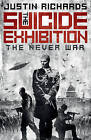 The Suicide Exhibition: The Never War by Justin Richards (Hardback, 2013)
