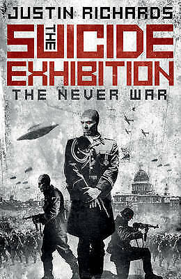 1 of 1 - Richards, Justin, The Suicide Exhibition: The Never War, Very Good Book