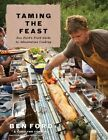 Taming the Feast: Ben Ford's Field Guide to Adventurous Cooking by Ben Ford (Hardback, 2014)