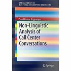 Non-Linguistic Analysis of Call Center Conversations by Sunil K. Kopparapu (Paperback, 2014)