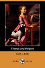 Friends and Helpers (Dodo Press) by Sarah J Eddy (Paperback / softback, 2007)