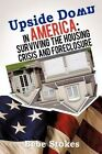 Upside Down in America: Surviving and Righting the Wrongs of the Housing Crisis by Bebe Stokes (Paperback / softback, 2012)