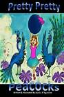 Pretty, Pretty Peacock: The Great Peacock Rescue by Jessica Laurianne D'Agostino (Paperback / softback, 2013)