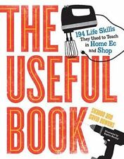 The Useful Book : 194 Life Skills They Used to Teach in Home Ec and Shop by David Bowers and Sharon Bowers (2016, Paperback)