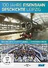 100 Jahre Eisenbahngeschichte Leipzig. Bahnhöfe - Citytunnel - Eisenbahnen (2014)