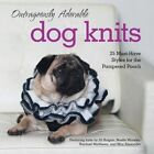 Outrageously Adorable Dog Knits: 25 Must-Have Styles for the Pampered Pooch by Rachael Matthews, Max Alexander, Jill Bulgan, Noelle Woosley, Gemma Birss, Caitlin Doyle (Paperback / softback, 2014)