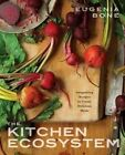 The Kitchen Ecosystem: 40 Ingredients Cooked, Preserved, and Enjoyed without Wasting Anything by Eugenia Bone (Paperback, 2014)