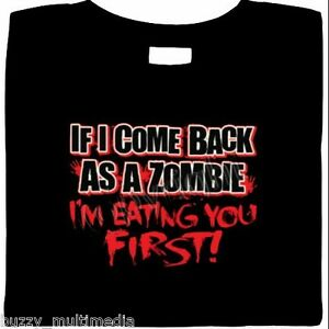 If-I-Come-Back-As-a-Zombie-I-039-m-Eating-You-First-Funny-Zombie-Shirt