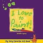 My Very Favorite Art Book: I Love to Paint! by Jennifer Lipsey (2005, Hardcover)