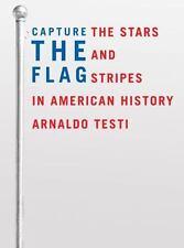 Capture the Flag: The Stars and Stripes in American History Testi, Arnaldo Hard