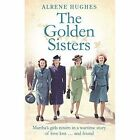 The Golden Sisters: The Sequel to Martha's Girls by Alrene Hughes (Paperback, 2015)