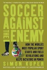 Soccer Against the Enemy: How the World's Most Popular Sport Starts and Fuels Re