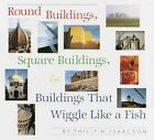 Round Buildings, Square Buildings, and Buildings That Wiggle Like a Fish by Philip M. Isaacson (Paperback, 2016)