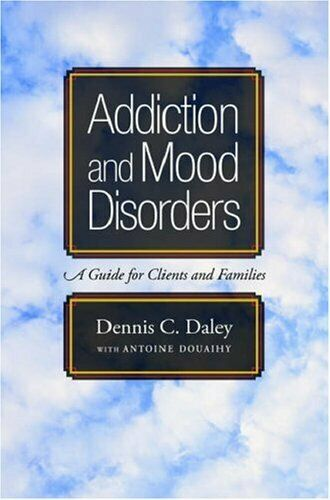 Addiction and Mood Disorders : A Guide for Clients and Families