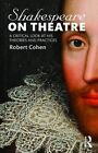 Shakespeare on Theatre: A Critical Look at His Theories and Practices by Robert Cohen (Paperback, 2015)