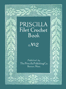 Priscilla vintage filet crochet pattern book 2 c1914 excellent image is loading priscilla vintage filet crochet pattern book 2 c dt1010fo