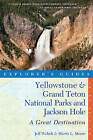 Explorer's Guide Yellowstone & Grand Teton National Parks and Jackson Hole - A Great Destination by Sherry L. Moore, Jeff Welsch (Paperback, 2015)