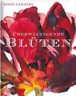 Überwältigende Blüten von Rosie Sanders (2015, Gebundene Ausgabe)