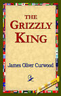 The Grizzly King by James Oliver Curwood (Hardback, 2006)